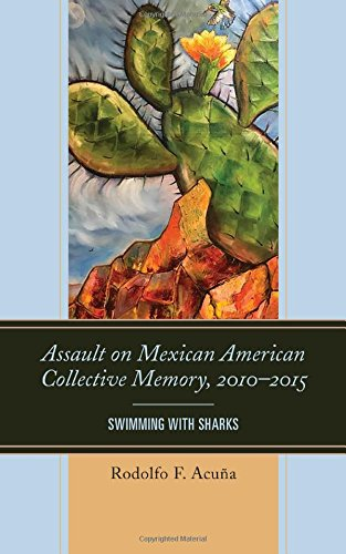 Assault on Mexican American Collective Memory, 2010–2015: Swimming with Sharks (Latinos and American Politics)