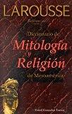 Diccionario de Mitologia y Religion de Mesoamerica, Yolotl Gonzalez Torres, 9706078029