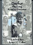 Darfur : The Long Road to Disaster, Burr, J. Millard and Collins, Robert O., 1558764046