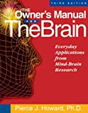 The Owner's Manual for the Brain: Everyday Applications from Mind-Brain Research 3rd Edition, Pierce J. Howard, 1885167644