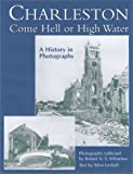 Charleston, Come Hell or High Water, Robert N. S. Whitelaw, 1570034648