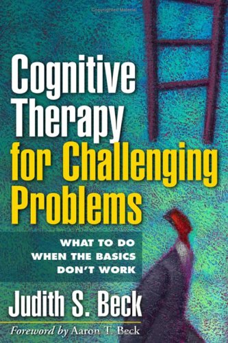Cognitive Therapy for Challenging Problems: What to Do When the Basics Don't Work by Brand: The Guilford Press