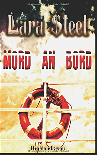 Mord an Bord (Highland-Krimi) Taschenbuch – 10. Juli 2018 Lara Steel Independently published 1717719171 Fiction / Romance / Suspense