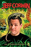 Jeff Corwin: A Wild Life: The Authorized Biography (Jeff Corwin Books)