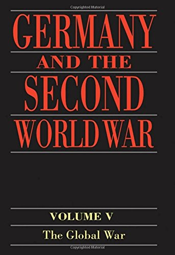 5: Germany and the Second World War: Volume V: Organization and Mobilization of the German Sphere of Power (Part 1: Wartime administration, economy, and manpower resources, 1939-1941)