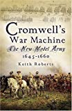 Cromwell's War Machine: The New Model Army 1645-1660