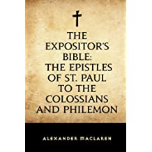 The Expositor's Bible: The Epistles of St. Paul to the Colossians and Philemon