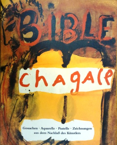- Marc Chagall Die Bible [The Bible]: Gouache, Watercolors, Pastels and Drawings.
