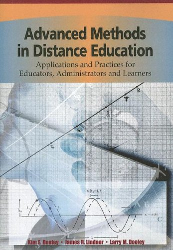 Advanced Methods in Distance Education: Applications and Practices for Educators, Administrators and Learners