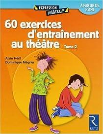 60 Exercices D Entrainement Au Theatre Tome 2 Babelio