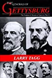 img - for The Generals of Gettysburg: The Leaders of America's Greatest Battle by Tagg, Larry (December 21, 1998) Hardcover book / textbook / text book