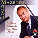 Tributes, Portraits and Other Stories [Arbors Piano Series, Volume 18] by Louis Mazetier (2008-05-13)