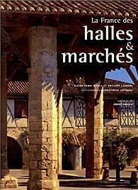 La France des halles et marchés par Gilles-Henri Bailly