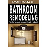 Bathroom Remodeling Tips for Success & Common Mistakes to Avoid (Bathroom DIY Series Book 3)