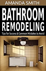 bathroom remodeling tips for success common mistakes to avoid bathroom diy series book 3