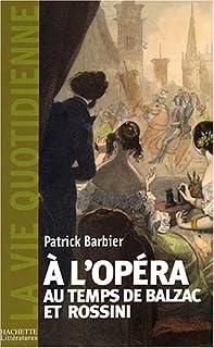 A l'opéra au temps de Balzac et Rossini, Paris 1800-1850, Barbier, Patrick