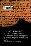 Reading the Present in the Qumran Library, Armin Lange and Kristin De Troyer, 1589831500