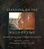 Standing on the Walls of Time: Ancient Art of Utah s Cliffs and Canyons