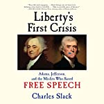 Liberty's First Crisis: Adams, Jefferson, and the Misfits Who Saved Free Speech | Charles Slack