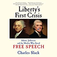 Liberty's First Crisis: Adams, Jefferson, and the Misfits Who Saved Free Speech Audiobook by Charles Slack Narrated by Brian Holsopple