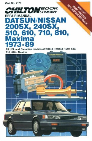 Chilton's Repair Manual Datsun/Nissan 200Sx, 240Sx, 510, 610, 710, 810, Maxima 1973-89: All Us and Canadian 200Sx 510 610 710 810 Maxima (Best Motor For 240sx)