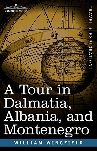 A Tour in Dalmatia, Albania, and Montenegro with an Historical Sketch of the Republic of Ragusa, from the Earliest Times Down to Its Final Fall