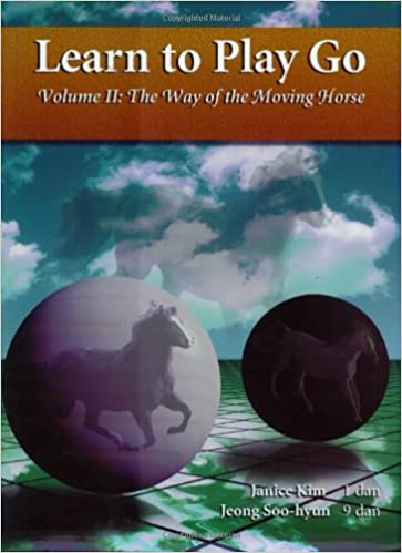 Learn To Play Go Volume Ii The Way Of The Moving Horse Janice Kim