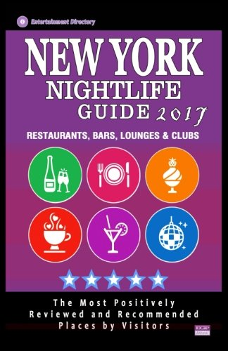 New York Nightlife Guide 2017: Best Rated Nightlife Spots in New York City, NY - 500 Restaurants, Bars, Lounges and Clubs recommended for Visitors, 2017