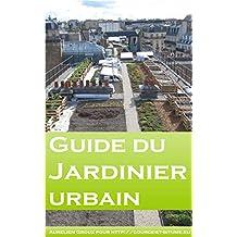Petit guide du jardinier urbain: Comment faire pousser ses légumes et les consommer en étant en plein centre ville (French Edition)