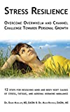 Stress Resilience: Overcome Overwhelm and Channel Challenge Towards Personal Growth: 12 Steps for Resolving Mind and Body Root Causes of Stress, Fatigue, & Adrenal Hormone Imbalance
