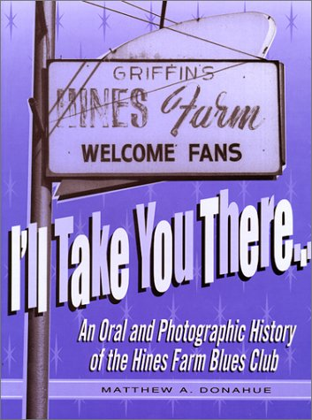 I'll Take You There: An Oral And Photographic History Of The Hines Farm Blues Club