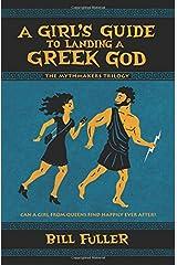 A Girl's Guide to Landing a Greek God (The Mythmakers Trilogy) Paperback