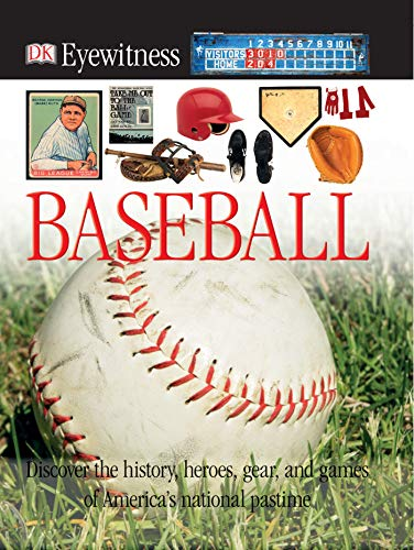 DK Eyewitness Books: Baseball: Discover the History, Heroes, Gear, and Games of America's National Pastime ()