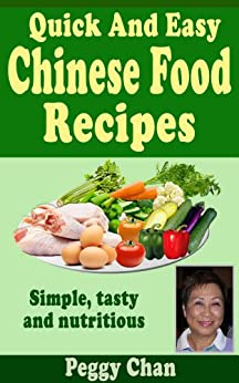 Quick And Easy Chinese Food Recipes by [Chan, Peggy]