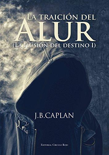 La traición del Alur (La ilusión del destino nº 1) (Spanish ()