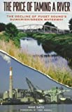 The Price of Taming a River: The Decline of Puget Sound's Duwamish/Green Waterway