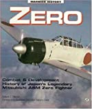 Zero: Combat and Development History of Japan's Legendary Mitsubishi A6M Zero Fighter (Motorbooks International Warbird History)