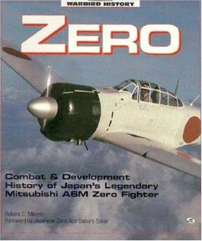 Zero: Combat and Development History of Japan's Legendary Mitsubishi A6M Zero Fighter (Motorbooks International Warbird History) (Japanese Zero Fighter)