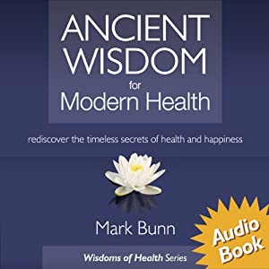 Ancient Wisdom for Modern Health Audiobook