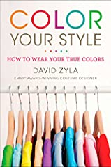 Move over Color Me Beautiful, an Emmy Award-winning costume designer shows women how to find their authentic style archetype.   David Zyla has made women look sensational on the runway, television, and Broadway for twenty years. In Color Your...