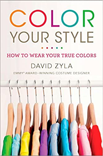 Color Your Style: How to Wear Your True Colors: David Zyla ...