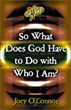 img - for So What Does God Have to Do with Who I Am? book / textbook / text book