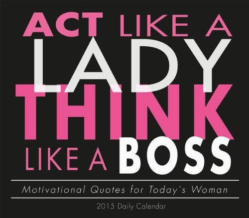 Act Like a Lady, Think Like a Boss; Motivational Quotes for Today's Women 2015 Boxed Calendar by Sellers Publishing Inc (Act Calendar 2015)