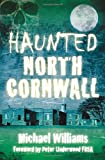 Haunted North Cornwall, Michael Williams, 0750954396