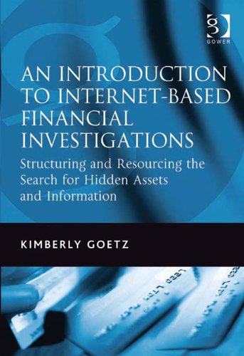 Download An Introduction to Internet-Based Financial Investigations: Structuring and Resourcing the Search for Hidden Assets and Information Pdf