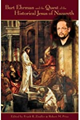Bart Ehrman and the Quest of the Historical Jesus of Nazareth: An Evaluation of Ehrman s Did Jesus Exist? Paperback