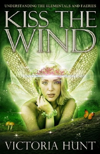 - Kiss The Wind: Understanding the Elementals and Faeries