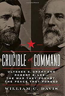 Book Cover: Crucible of Command: Ulysses S. Grant and Robert E. Lee--The War They Fought, the Peace They Forged