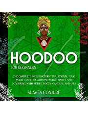 Hoodoo for Beginners: The Complete Introductory Traditional Folk Magic Guide to Working Magic Spells and Conjuring with Herbs, Roots, Candles, and Oils
