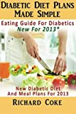 img - for Diabetic Diet Plans Made Simple: Eating Guide For Diabetics New For 2013*: New Diabetic Diet And Meal Plans For 2013 book / textbook / text book